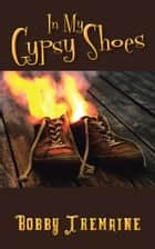 In My Gypsy Shoes ebook by Bobby Tremaine