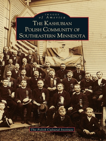 The Kashubian Polish Community of Southeastern Minnesota ebook by The Polish Cultural Institute