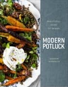 Modern Potluck - Beautiful Food to Share ebook by Kristin Donnelly