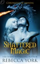 Shattered Magic ebook by Rebecca York