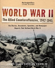 The New York Times Living History: World War II: The Allied Counteroffensive, 1942-1945 ebook by Douglas Brinkley,David Rubel