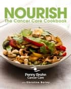 Nourish - The Cancer Care Cookbook ebook by Penny Brohn Cancer Care, Christine Bailey
