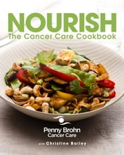 Nourish - The Cancer Care Cookbook ebook by Penny Brohn Cancer Care,Christine Bailey
