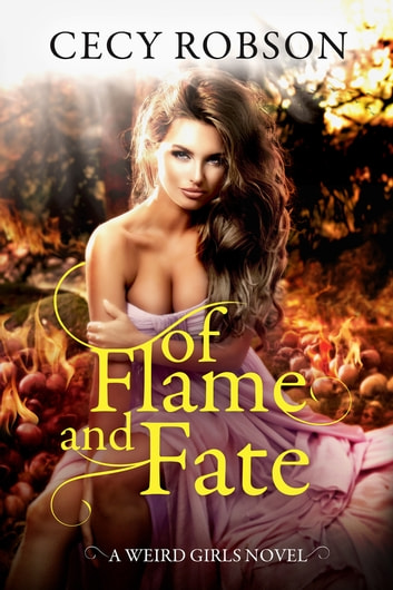 Of Flame and Fate - A Weird Girls Novel ebook by Cecy Robson