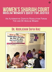 Women's Shariah Court-Muslim Women's Quest for Justice - An Alternative Dispute Resolution Forum For and By Muslim Women ebook by Kobo.Web.Store.Products.Fields.ContributorFieldViewModel