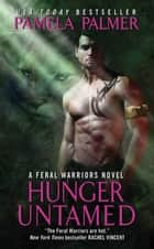 Hunger Untamed - A Feral Warriors Novel ebook by Pamela Palmer