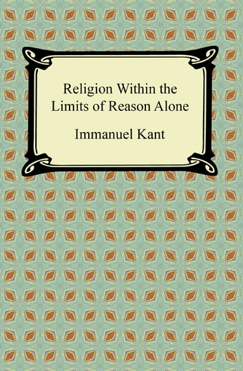 Religion within the Limits of Reason Alone ebook by Immanuel Kant
