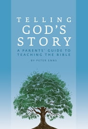 Telling God's Story: A Parents' Guide to Teaching the Bible (Telling God's Story) ebook by Peter Enns