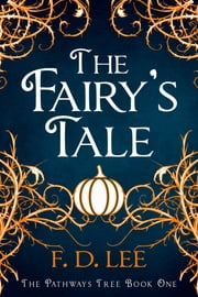 The Fairy's Tale - A Novel For People Who Don't Trust Fairy Tales ebook by F. D. Lee