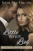 Little White Lies ebook by Stevie MacFarlane