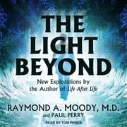 The Light Beyond audiobook by Raymond A. Moody, MD, PhD, Paul Perry