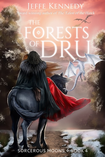 The Forests of Dru - Sorcerous Moons – Book 4 ebook by Jeffe Kennedy