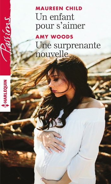 Un enfant pour s'aimer - Une surprenante nouvelle ebook by Maureen Child,Amy Woods
