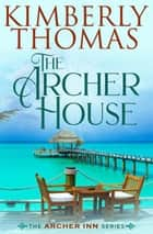 The Archer House ebook by Kimberly Thomas
