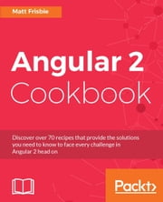 Angular 2 Cookbook ebook by Matt Frisbie