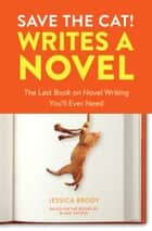 Save the Cat! Writes a Novel - The Last Book On Novel Writing You'll Ever Need ebook by