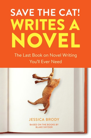 Save the Cat! Writes a Novel - The Last Book On Novel Writing You'll Ever Need ebook by Jessica Brody