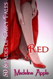 Red (50 Shades of Fairy Tales) ebook by Madeline Apple