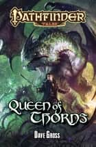 Pathfinder Tales: Queen of Thorns ebook by Dave Gross