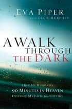 A Walk Through the Dark ebook by Eva L. Piper,Don Piper