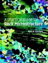 A Practical Guide to Rock Microstructure ebook by Ron H. Vernon