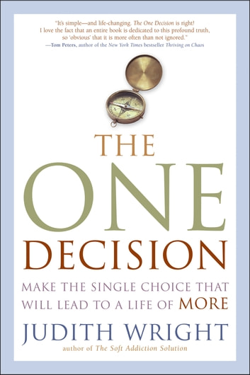 The One Decision - Make the Single Choice That Will Lead to a Life of More ebook by Judith Wright