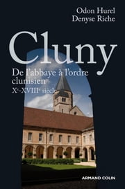 Cluny - De l'abbaye à l'ordre clunisien : Xe-XVIIIe siècle ebook by Odon Hurel,Denyse Riche