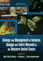 Biology and Management of Invasive Quagga and Zebra Mussels in the Western United States ebook by Wong, Wai Hing