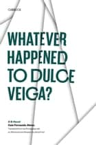 Whatever Happened to Dulce Veiga? ebook by Caio Fernando Abreu,Adria  Frizzi