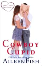 Cowboy Cupid ebook by Aileen Fish