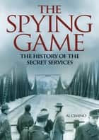 The Spying Game - The History of the Secret Services ebook by Al Cimino