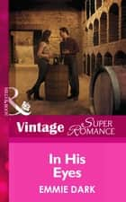 In His Eyes (Mills & Boon Vintage Superromance) (Going Back, Book 38) ebook by Emmie Dark