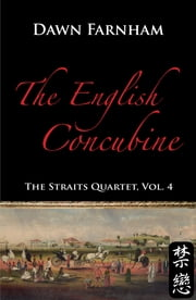 The English Concubine - Passion and Power in 1860's Singapore ebook by Dawn Farnham