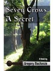 Seven Crows a Secret ebook by Gregory MacKenzie