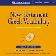 New Testament Greek Vocabulary - Learn on the Go audiobook by Jonathan T. Pennington