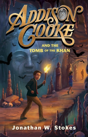 Addison Cooke and the Tomb of the Khan ebook by Jonathan W. Stokes