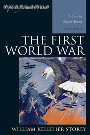 The First World War - A Concise Global History ebook by William Kelleher Storey