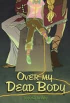 Over My Dead Body (Teen Urban Fantasy) ebook by Teresa Wilde
