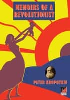 MEMOIRS OF A REVOLUTIONIST ebook by Peter Kropotkin