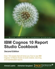 IBM Cognos 10 Report Studio Cookbook, Second Edition ebook by Ahmed Lashin,Abhishek Sanghani