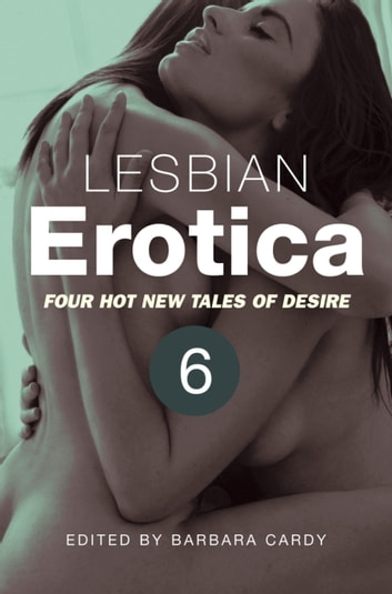 Lesbian Erotica, Volume 6 - Four great new stories ebook by Barbara Cardy