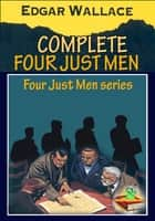 THE COMPLETE FOUR JUST MEN SERIES (6 works) - (The modern thriller novels) ebook by Edgar Wallace
