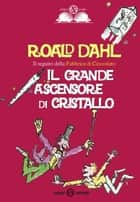 Il grande ascensore di cristallo ebook by Roald Dahl