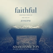 Faithful - Christmas through the Eyes of Joseph audiobook by Adam J. Hamilton