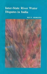 Inter-State River Water Disputes in India ebook by M V V Ramana