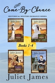 The Come-By-Chance Series Books 1-4 - Historical Western Romance ebook by Juliet James