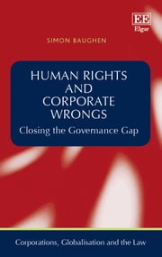 Human Rights and Corporate Wrongs - Closing the Governance Gap ebook by Simon Baughen