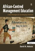 African-Centred Management Education ebook de David N. Abdulai