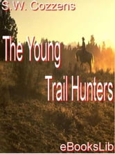 The Young Trail Hunters ebook by S.W. Cozzens
