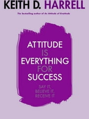 Attitude is Everything for Success ebook by Keith Harrell